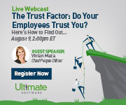 Live Webcast | The Trust Factor: Do Your Employees Trust You? Here's How to Find Out... August 9, 2:00pm ET | Guest Speaker Vivian Maza, Chief People Officer